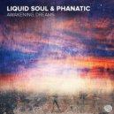 Liquid Soul & Phanatic - Awakening Dreams (Original Mix)