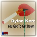 Dylan Kerr - You Got to Get Down (Original Mix )