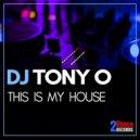 DJ TONY O - This Is My House (Original Mix )