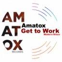 Amatox - Get To Work (Original Mix)