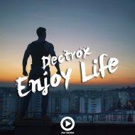 Dectrox - Enjoy Life (Original Mix)