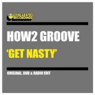 How2 Groove - Get Nasty (Radio Edit)