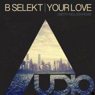 B Selekt - Your Love (Dmitry Molosh Remix) (Original Mix)