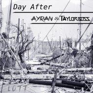 Ayran & Taylor Boss - Day After (Original Mix)