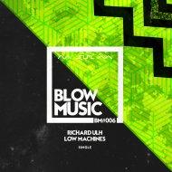 Richard Ulh - Low Machine (Original Mix)