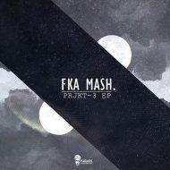 Fka Mash - Invisible (Original Mix)