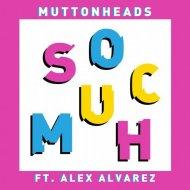 Muttonheads Ft. Alex Alvarez - So Much (Dub Mix)