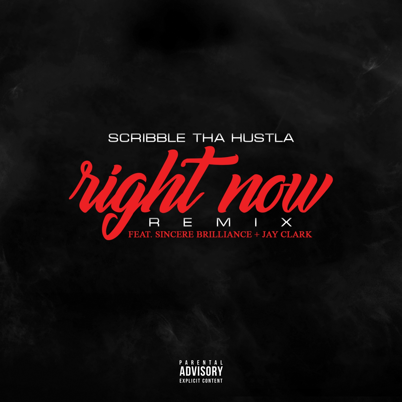 Scribble Tha Hustla & Sincere Brilliance & Jay Clark - Right Now (Remix) (feat. Sincere Brilliance & Jay Clark) (Original Mix)