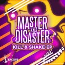 Master & Disaster - Kill & Shake (Original Mix)