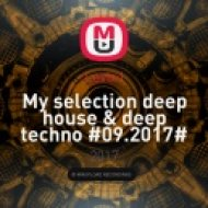Levix I - My selection deep house & deep techno #09.2017# ( )