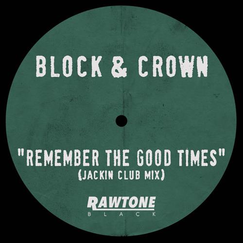 Block & Crown - Remember The Good Times (Jackin Clubmix)