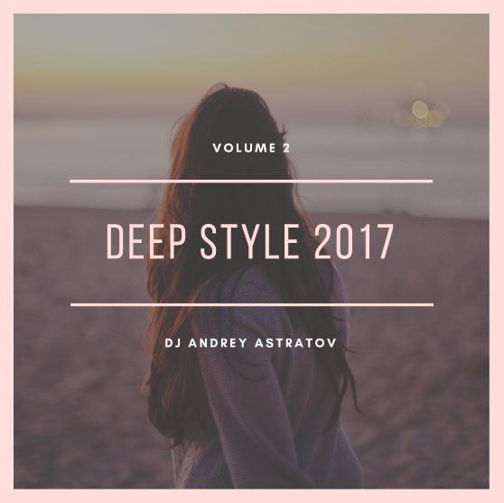 Dj Andrey Astratov - Deep Style 2017 vol.2 ()