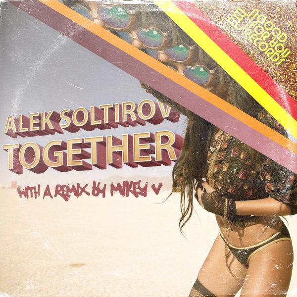 Alek Soltirov - Together  (Mikey V Remix)