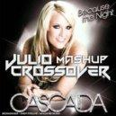 Cascada - Because The Night (Julio Crossover  Mashup)