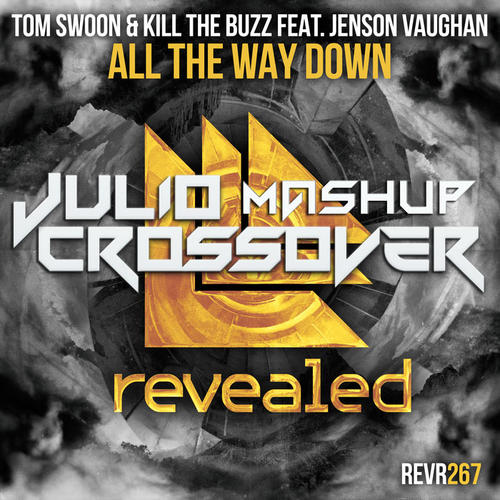 Tom Swoong Ft.Jenson Vaughan - All The Way Down (Julio Crossover  Mashup)