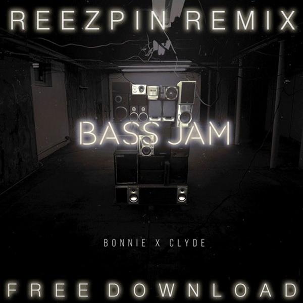 Bonnie X Clyde - Bass Jam  (ReeZpin Remix)