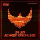 Jus Jack  - Love Somebody (Frank Pole Remix)