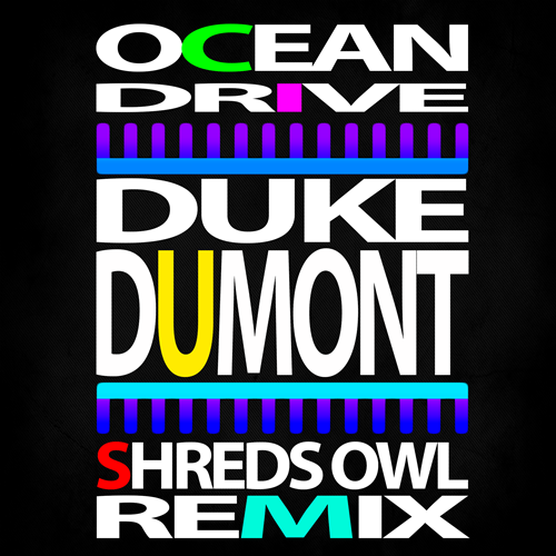 Duke Dumont - Ocean Drive  (Shreds Owl Remix)