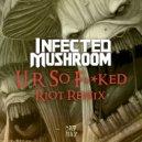 Infected Mushroom - U R So Fucked (RIOT Remix)