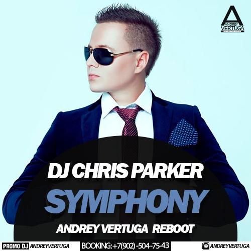 DJ Chris Parker - Symphony  (Andrey Vertuga Reboot)