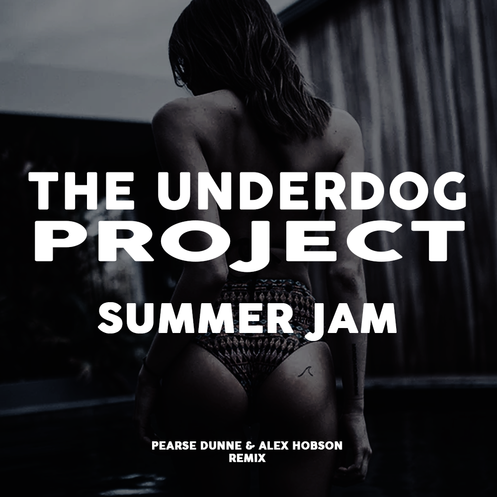 The Underdog Project - Summer Jam  (Pearse Dunne & Alex Hobson Remix)