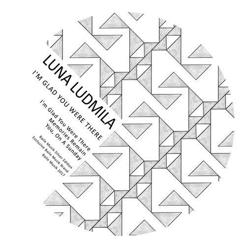 Luna Ludmila - I\'m Glad You Were There (Original Mix) ()