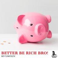 Boy Funktastic - Better Be Rich Bro! (Original mix)