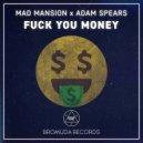 Mad Mansion & Adam Spears - FUCK YOU MONEY (Original)