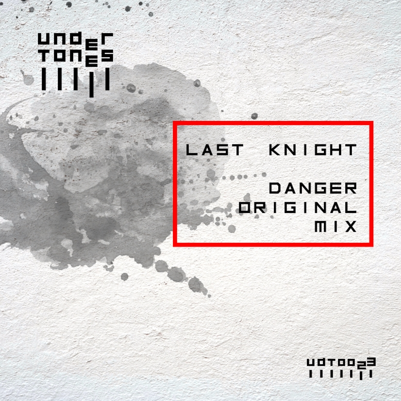 Last Knight - Danger (Original mix)