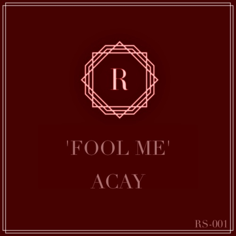 ACAY - Fool Me (Original mix)