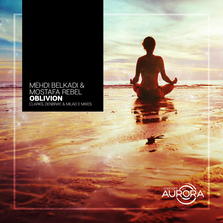 Mehdi Belkadi & Mostafa Rebel - Oblivion (DenBray Remix)
