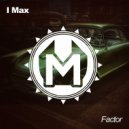 I Max - Factor (Original mix)