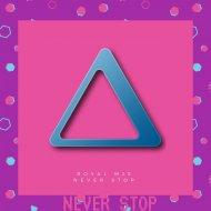 Royal MJS - Never Stop (Original Mix)