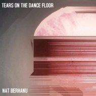Nat Berhanu - Tears On The Dance Floor (Original Mix)