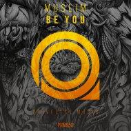 Muslim - Be You (Original Mix)