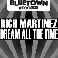 Rich Martinez - Dream All The Time (Original Mix)