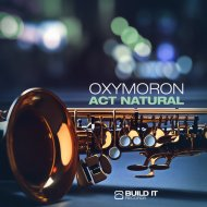 Oxymoron - Act Natural (Original mix)