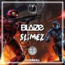 Blaize & Slimez - Overkill (Original Mix)