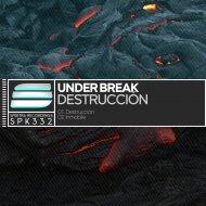 Under Break - Destruccion (Original Mix)