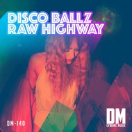 Disco Ball\'z - Raw Highway (Original Mix)