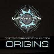 Rick Tedesco & Underground Utopia - Origins (Original Mix)