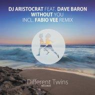 Dj Aristocrat & Dave Baron - Without You (Original Mix)