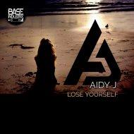Aidy J - Lose Yourself (Original Mix)