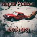 Negrol - Podcast 2018  (#4)