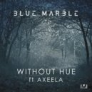 Blue Marble feat. Axeela - Without Hue  (Original Mix)