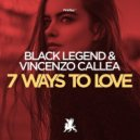 Black Legend & Vincenzo Callea - 7 Ways To Love (Original Club Mix)