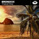 Bronixxx - Tropical Deep (Original Mix)