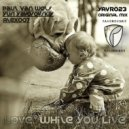 Paul Van Wolf vs. Yuri Yavorovskiy feat. Alex007 - Love While You Live  (Original Mix)
