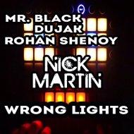 Mr. Black x Dujak x Rohan Shenoy  - Wrong Lights (DJ Nick Martin Mashup) ()