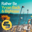 Yvvan Back & Bignoise - Rather Be (Original Mix)